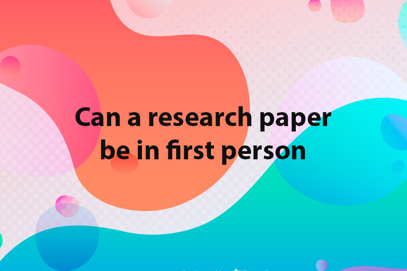 Can a research paper be in first person