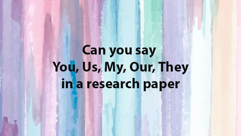 words you,us,my,our,they in a research paper